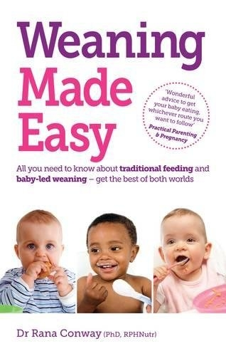 Weaning Made Easy - All you Need to Know About Traditional Feeding and Baby-Led Weaning by Rana Conway