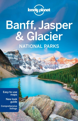 Lonely Planet Banff, Jasper and Glacier National Parks Travel Guide by Brendan Sainsbury, Michael Grosberg