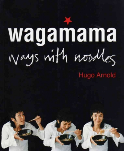 Wagamama Ways With Noodles By Hugo Arnold by Hugo Arnold