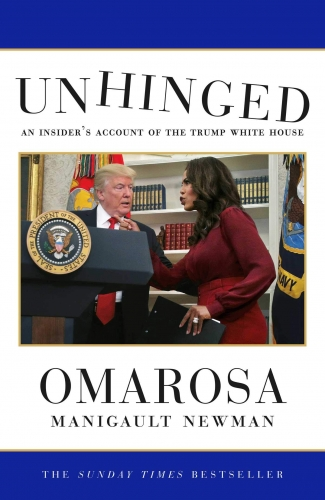 Unhinged: An Insider's Account of the Trump White House By Omarosa Manigault Newman by Omarosa Manigault Newman
