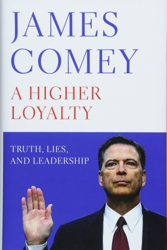 A Higher Loyalty - Truth, Lies, and Leadership by James Comey