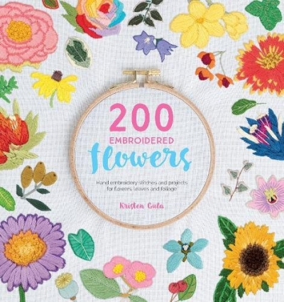 200 Embroidered Flowers - Hand embroidery stitches and projects for flowers, leaves and foliage by Kristen Gula