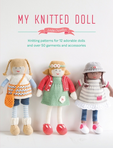 My Knitted Doll - Knitting patterns for 12 adorable dolls and over 50 garments and accessories by Louise Crowther