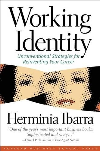 Working Identity: Unconventional Strategies for Reinventing Your Career by Herminia Ibarra