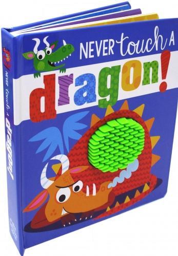 Never Touch a Dragon Touch and Feel by Rosie Greening (Author) Stuart Lynch (Illustrator)