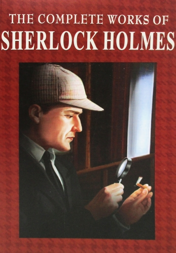 The Complete Works Of Sherlock Holmes by Conan Doyle, Sir Arthur