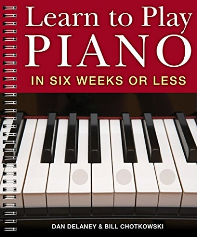 Learn to Play Piano in Six Weeks or Less by Dan Delaney, Bill Chotkowski