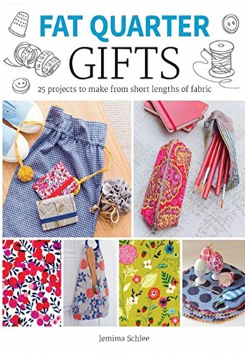 Fat Quarter Gifts 25 Projects to Make From Short Lengths of Fabric by Jemima Schlee
