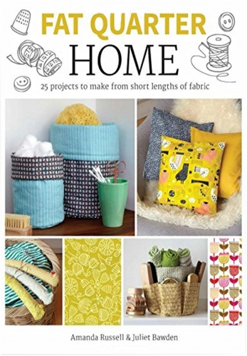 Fat Quarter Home 25 Projects to Make from Short Lengths of Fabric (Fat Quarter) by Amanda Russell, Juliet Bawden