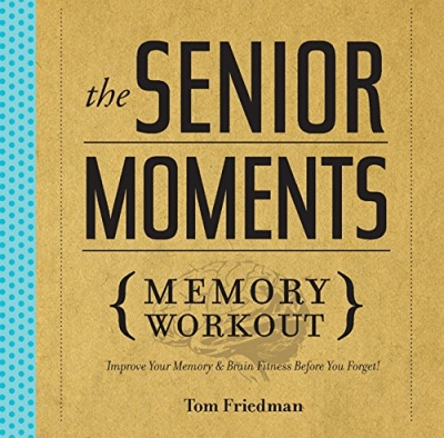 The Senior Moments Memory Workout by Tom Friedman
