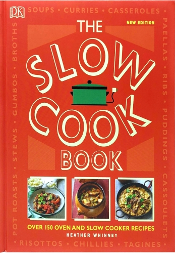 The Slow Cookbook: Over 150 Oven and Slow Cooker Recipes by Heather Whinney