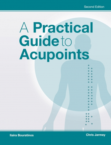 A Pratical Guide to Acupoints Second Edition by Llaira Bouratinos & Chris Jarmey