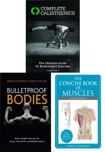 Bulletproof Bodies, Complete Calisthenics, The Concise Book of Muscles 3 Books Collection Set by Ross Clifford, Ashley Kalym, Chris Jarmey