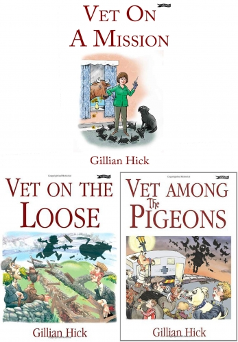 Gillian Hick Vet Series 3 Books Collection Set (Vet on the Loose, Vet on a mission, Vet among the pigeons) by Gillian Hick
