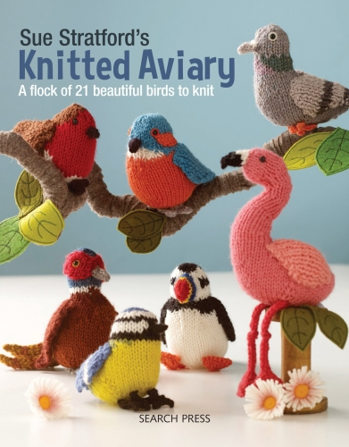 Sue Stratfords Knitted Aviary A Flock Of 21Beautiful Birds To Knit by Sue Stratford