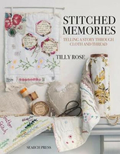 Stitched Memories Telling A Story Through Cloth And Thread By Tilly Rose by Tilly Rose