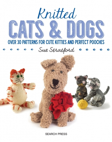 Knitted Cats And Dogs Over 30 Patterns For Cute Kitties And Perfect PoochesBy Sue Stratford by Sue Straford