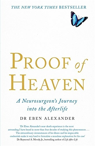 Proof of Heaven A Neurosurgeons Journey into the Afterlife by Eben Alexander