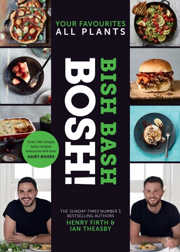 BISH BASH BOSH Your Favourites All Plants The brand new Sunday Times besteller from the 1 vegan authors by Henry Firth and Ian Theasby