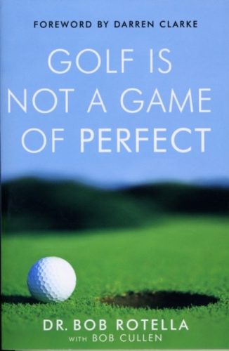 Golf is Not a Game of Perfect by Dr Bob Rotella