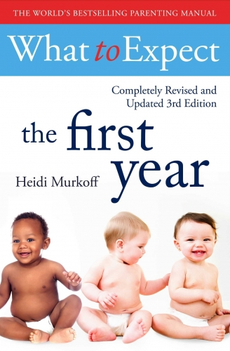 What To Expect The 1st Year - 3rd Edition by Heidi Murkoff