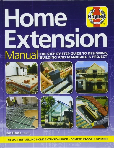 Home Extension Manual - The step-by-step guide to planning, building and managing a project by Haynes