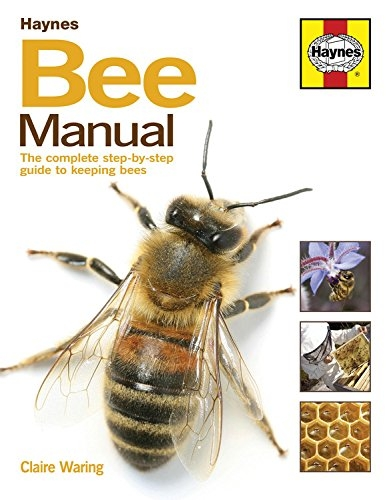 The Bee Manual The Complete Step-by-Step Guide to Keeping Bees by Haynes