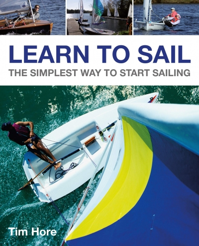Learn to Sail - The Simplest Way to Start Sailing by Tim Hore