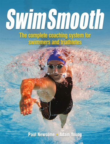 Swim Smooth - The Complete Coaching System for Swimmers and Triathletes by Paul Newsome