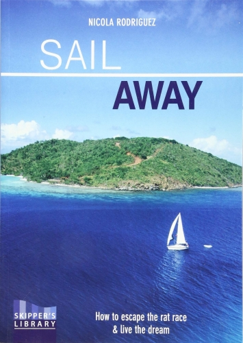 Sail Away - How to Escape the Rate Race and Live the Dream by Nicola Rodriguez