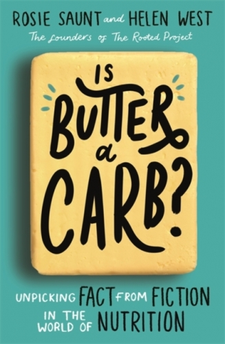 Is Butter a Carb Unpicking Fact from Fiction in the World of Nutrition by Rosie Saunt and Helen West