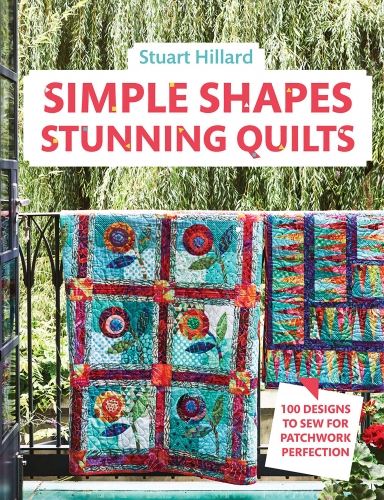 Stuart Hillard Simple Shapes Stunning Quilts 100 Designs To Sew For Patchwork Perfection by Stuart Hillard