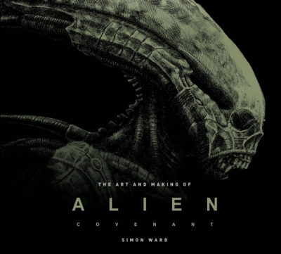 The Art and Making of Alien - Covenant by Simon Ward