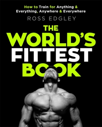 The Worlds Fittest Book The Sunday Times Bestseller from the Strongman Swimmer by Ross Edgley