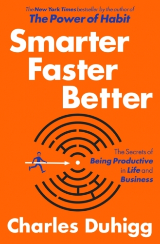 Smarter Faster Better The Secrets of Being Productive in Life and Business by Charles Duhigg