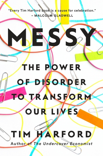 Messy - The Power of Disorder to Transform Our Lives by Tim Harford