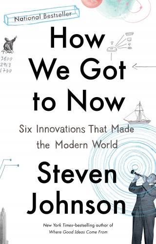 How We Got to Now Six Innovations That Made the Modern World Paperback by Steven Johnson