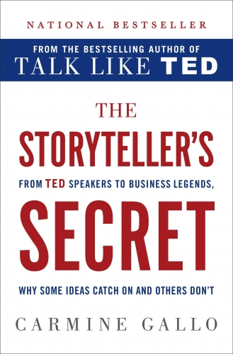 The Storyteller Secret From TED Speakers to Business Legends, Why Some Ideas Catch on and Others Dont by Carmine Gallo