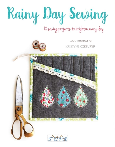 Rainy Day Sewing - 18 Sewing Projects to Brighten Every Day by Amy Sinibaldi