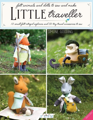Little Traveller - 10 Small Felt Intrepid Explorers and Over 30 Tiny Travel Accessories to Sew by Simone Gooding
