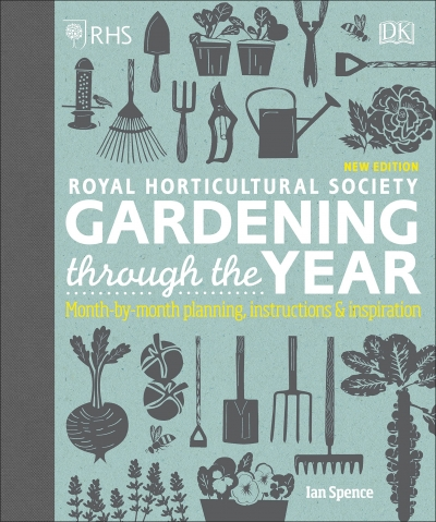 RHS Gardening Through the Year - Month-by-month Planning Instructions and Inspiration by Ian Spence