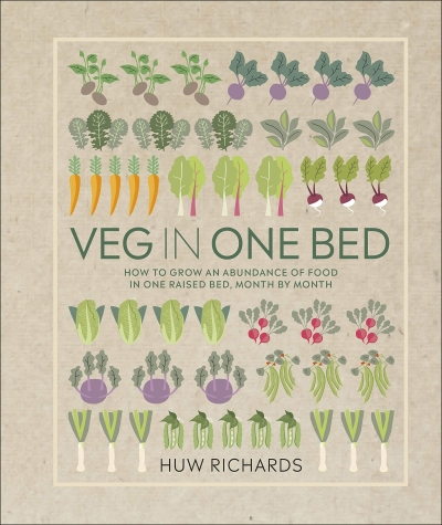 Veg in One Bed - How to Grow an Abundance of Food in One Raised Bed, Month by Month by Huw Richards