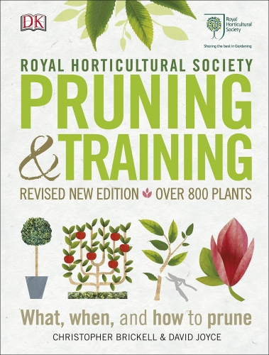 RHS Pruning and Training - Revised New Edition Over 800 Plants - What, When, and How to Prune by Christopher Brickell and David Joyce