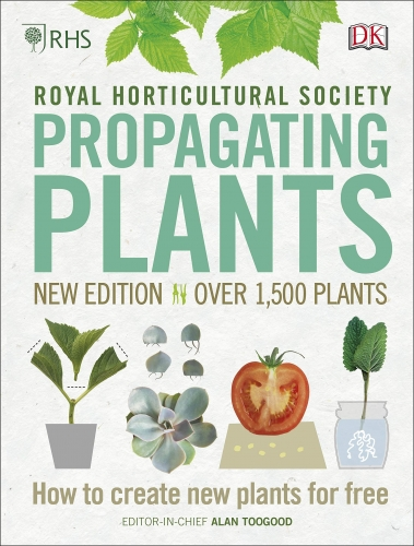 RHS Propagating Plants - How to Create New Plants For Free by Alan R. Toogood