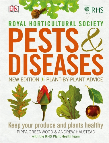 RHS Pests and Diseases - New Edition, Plant-by-plant Advice, Keep Your Produce and Plants Healthy by Andrew Halstead and Pippa Greenwood
