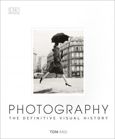 Photography - The Definitive Visual History by Tom Ang