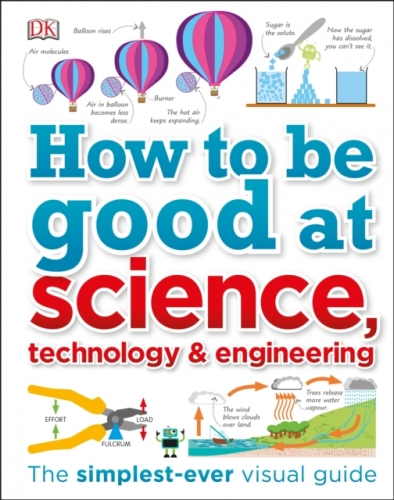 How to Be Good at Science Technology and Engineering by Dorling Kindersley