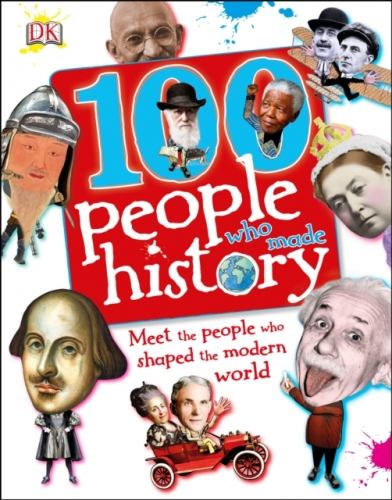 100 People Who Made History - Meet the People Who Shaped the Modern World by Dorling Kindersley
