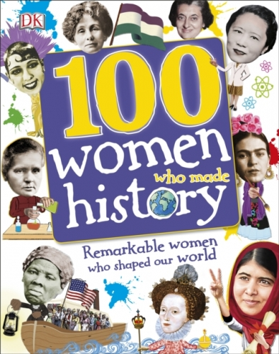 100 Women Who Made History - Remarkable Women Who Shaped Our World by Dorling Kindersley