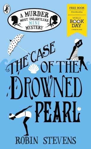 The Case of the Drowned Pearl - A Murder Most Unladylike Mini-Mystery - World Book Day 2020 by Robin Stevens